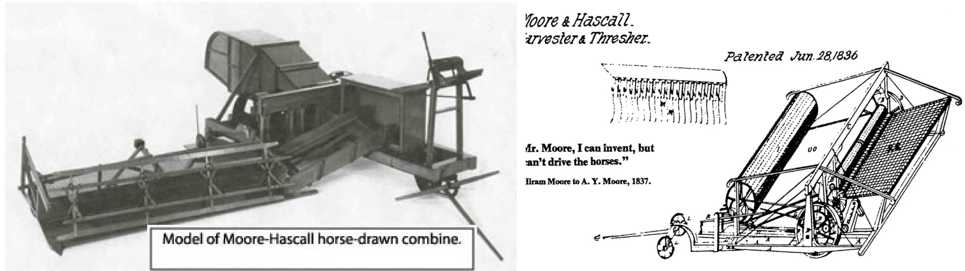 The first working combine was the invention of Hiram Moore and John Hascall of Kalamazoo County, Michigan.